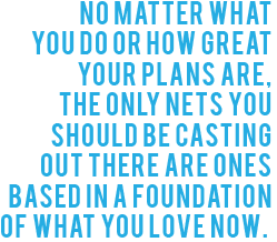 Ted Tremper_Foundation of What You Love Quote
