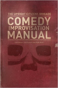 The Upright Citizens Brigade Comedy Improvisation Manual